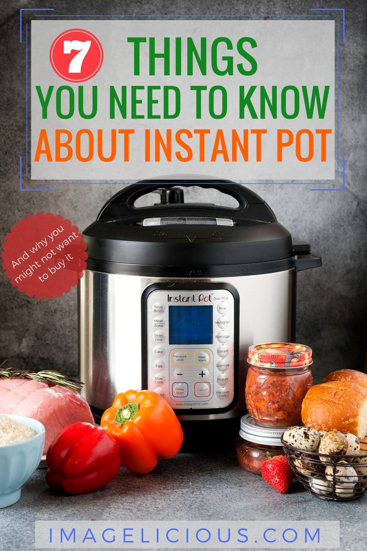 Are you considering buying an Instant Pot but not sure if you need another appliance and if pressure cooking is for you? Here are 7 Things You Need To Know About Instant Pot and why you might even not want to buy it. Also a few points on why I love my Instant Pot | imagelicious.com #instantpot #thingstoknowaboutinstantpot #pressurecooker