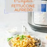 Instant Pot Pumpkin Fettuccine Alfredo is delicious and creamy! It's perfect for a busy weeknight dinners. Easy and really fast to make | imagelicious.com #instantpot #instantpotrecipes #instantpotvegetarian #instantpotpasta #pumpkin #pumpkinrecipes #vegetarian