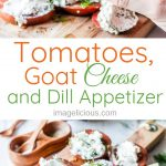 Tomatoes with Goat Cheese and Dill is a delicious and healthy appetizer that is easy to make and only requires a handful of ingredients. It's perfect for a healthy lunch with some salad and looks beautiful on a dinner table | imagelicious.com #goatcheese #appetizer #tomatoes