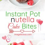 Easiest Valentine's Day Dessert! Ready in under 30 minutes! These 3 Ingredient Instant Pot Nutella Cake Bites are rich and flavourful. Great to celebrate Valentine's Day | imagelicious.com #nutella #instantpot #valentinesday