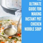 The Ultimate Guide for Making Instant Pot Chicken Noodle Soup: learn how to customize it based on your preferences and what you have in your fridge, freezer, and pantry. Easy, healthy, and delicious Classic Chicken Noodle Soup without much effort | imagelicious.com #instantpot #chickennoodlesoup #instantpotrecipes #chickensoup